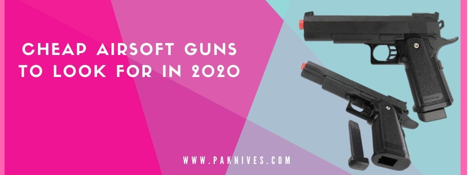 Cheap Airsoft Guns to Look for in 2020