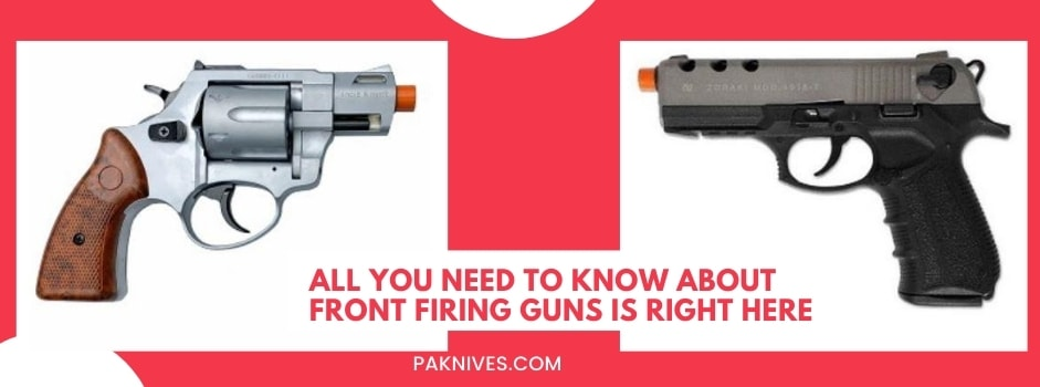 All You Need To Know About Front Firing Guns Is Right Here