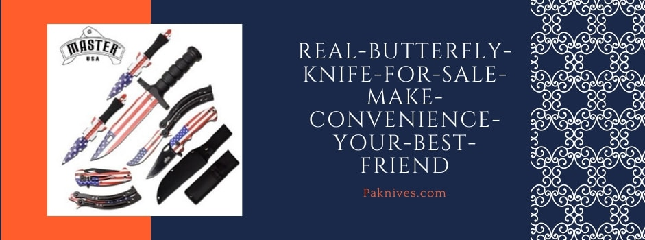 Real Butterfly Knife for Sale – Make Convenience Your Best Friend