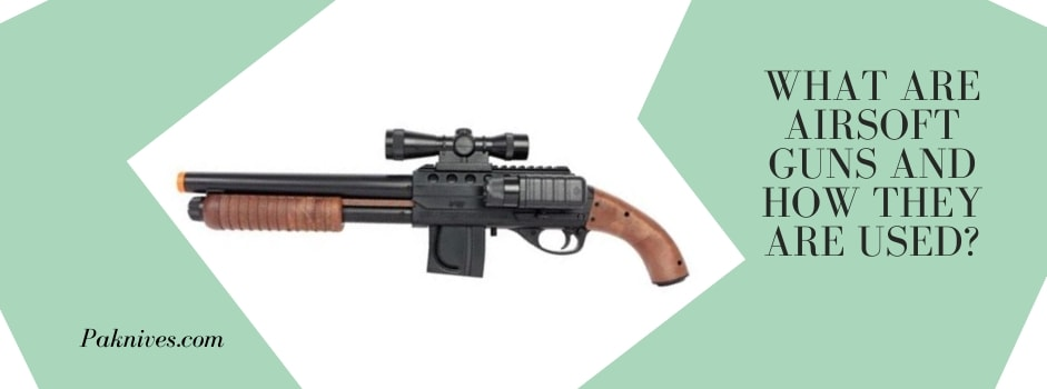 What Are Airsoft Guns And How They Are Used?